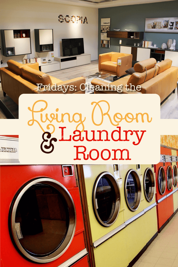 Cleaning up your living and laundry room before the weekend completes the cycle of weekly cleaning.  Time to relax and enjoy the weekend!