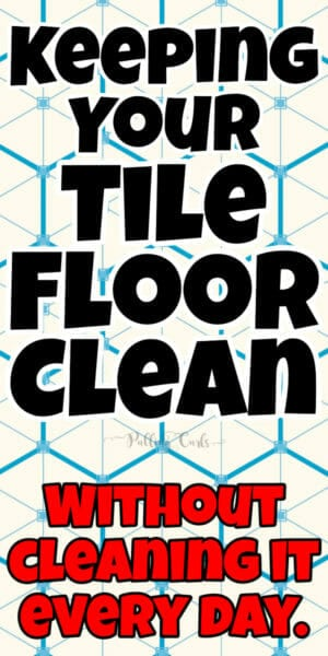 How to Clean Tile Floors With Vinegar and Baking Soda without losing your mind or cleaning every day
