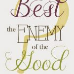 The Best is the Enemy of the Good