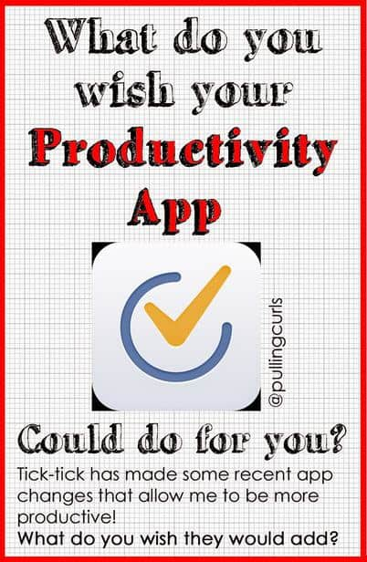 What do you want in a productivity app? My favorite is tick-tick, but there's still some things I would like changed {like, it doing my dishes for one!}