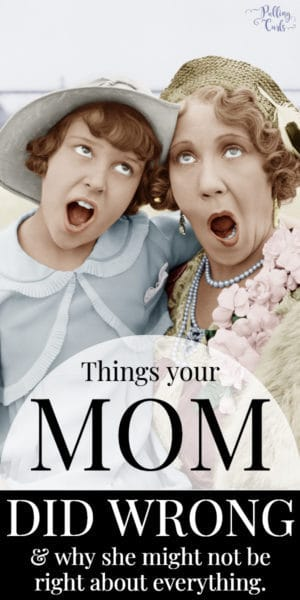 things your mom did wrong