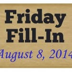 Fill-in Friday: 8/8/14