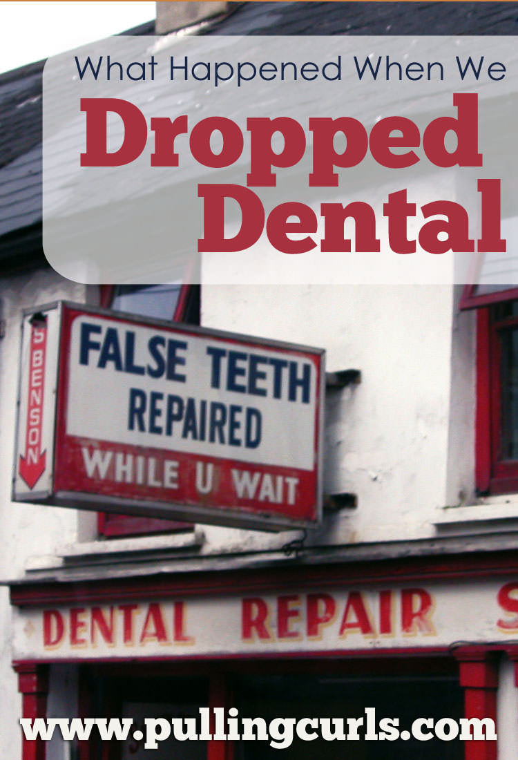 We Dropped our Dental Insurance