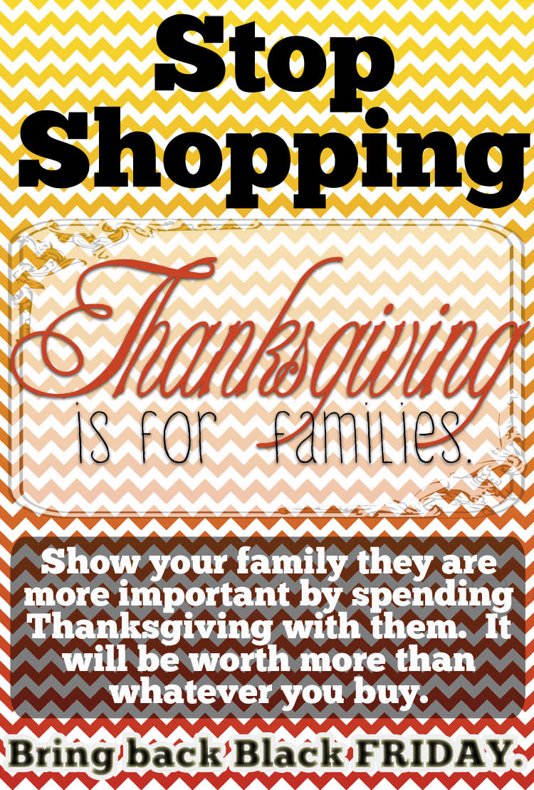 Stop shopping on Thanksgiving, give people time with their families!