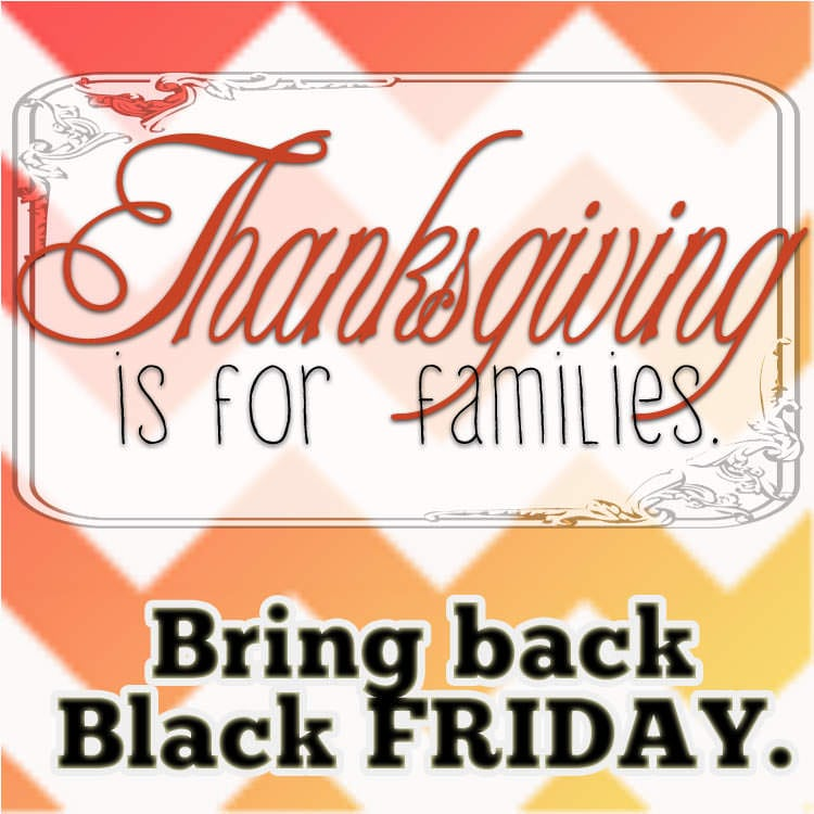 Bring back black Friday -- stop shopping on Thursday.  Use your dollars to show how you feel about your family.