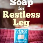 Restless leg syndrome home remedies soap ~ Why it works?