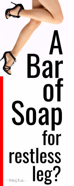 use a bar of soap to stop restless leg