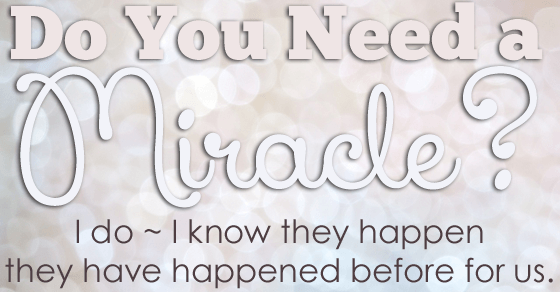 Do you need a miracle? I do -- I know they've happened before for us.