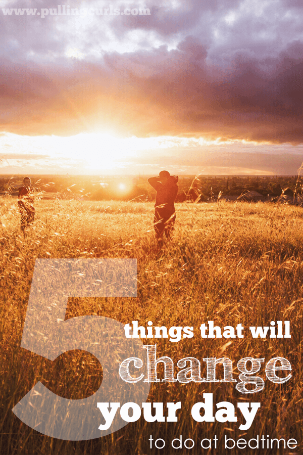 5 things I do every night to change my day.  Small mental changes can make a lifetime of difference.