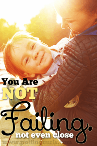 You are not even CLOSE to failing. Stop saying that you are. Sometimes you're thriving, sometimes you're just surviving, but you're there. You're putting in the hours and your kids love you for it!