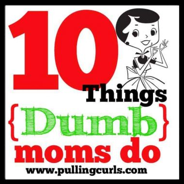 It is so easy get stuck into a rut, where you make choices that hurt your duties as a mom, wife, friend and as a HUMAN with your own needs. Here's a few I've found myself doing. Dumb things moms do. #pullingcurls