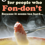 Fondue, can be scary. Cooking with a cheese sauce can bring up thoughts of a lumpy, broken sauce. But, this super easy recipe will have you dippin' in the fromage in no time!