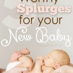 It's so hard to know what's worth it to spend that extra money on, or not. Here's 4 worthy splurges for your you and your new baby!