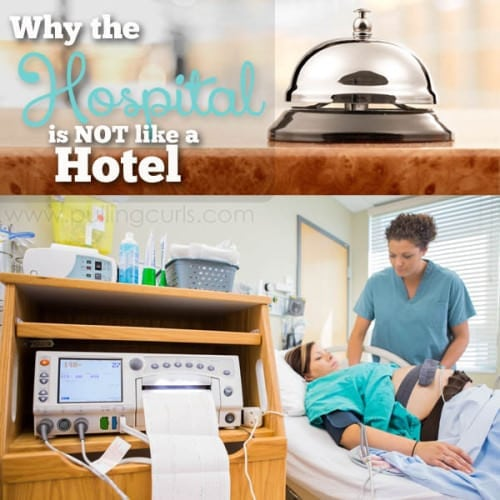 The hospital is not a hotel. Not even close. Don't get confused and ESPECIALLY in Labor and Delivery!