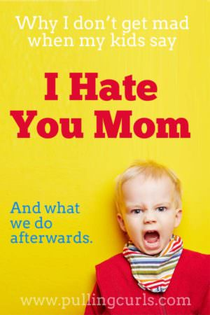 Kids say I hate you | sad | thoughts | mad | children | words | mom | my life
