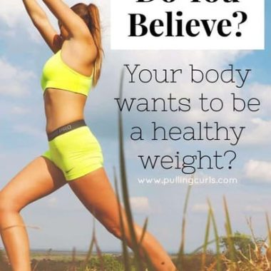 Do you believe that your body can help you, on its own, to lose weight? I believe it's possible, and this is what I'm trying.