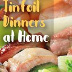Tin Foil Dinners at Home:  Tailored tasty goodness