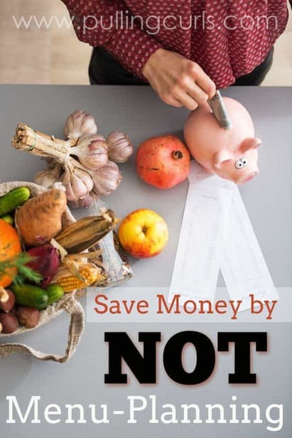 It's time to break all the rules. Save more grocery money by NOT menu planning. It's not the lazy way out {wink, wink} -- it's green, it's cost-effective, and it can save you big!