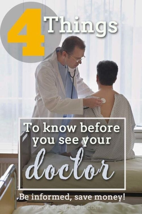 Here are 4 things to know before seeing your doctor if you want to be a wise steward of your healthcare dollar.