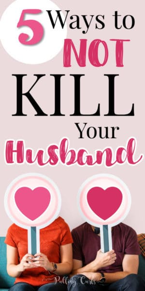 how to not kill your husband