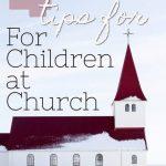 Children in Church:  Four ways to make Sacrament Meeting work