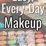 Easy Everyday Makeup for Moms: Easy to do, easy to afford!