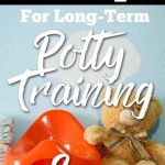 Potty Training:  My #1 Tip for Long-Term Success!