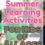Summer Learning Activities for Kids of All Ages ~That you'll love too!