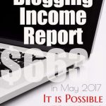 May 2017 Blogging for Income Report: Sell what you know