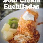 Pineapple Sour Cream Enchiladas