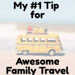 My #1 Tip for AWESOME Family Travels!