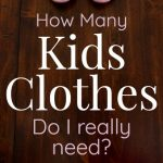how many kids clothes do I really need?