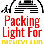 What to pack for Disneyland:  Learning to pack light.