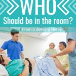 Who Should Be In the Delivery Room?