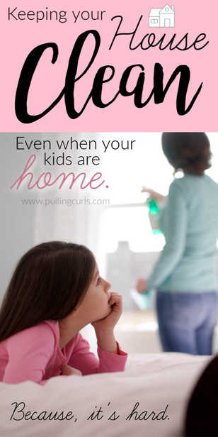 How to keep your house clean even when your kids are home with you on quarantine, a break or the summer! via @pullingcurls