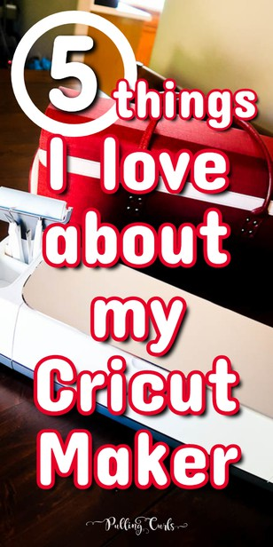 5 Things I Love About My Cricut Maker via @pullingcurls