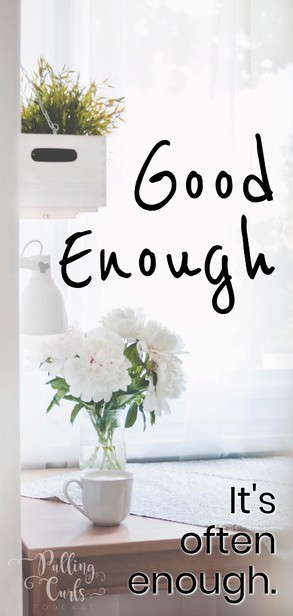 I think sometimes working towards the BEST thing takes more time than two or thing good things would do. The glory of good enough is that it is DONE. Let's untangle it. via @pullingcurls