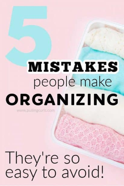 5 mistakes people make organizing