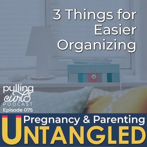 3 things for easier organizing