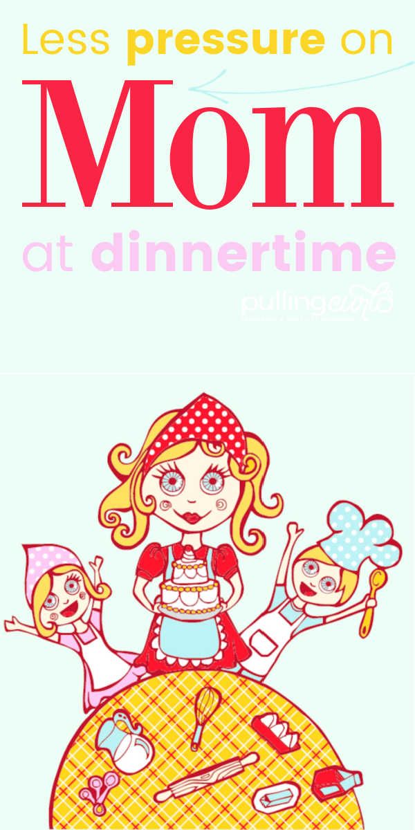 How can there be LESS pressure on moms at dinner time? via @pullingcurls