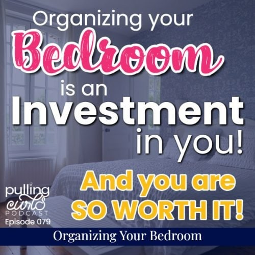 Organizing your bedroom is an inestment in YOU and you're SO WORTH IT!